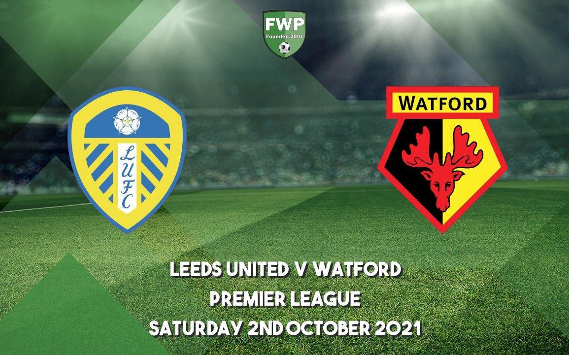 Leeds United v Watford Kick-Off, Date, Prediction & Live Stream